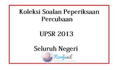 Koleksi Soalan Peperiksaan Percubaan UPSR 2013 Seluruh Negeri