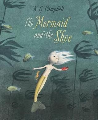 The Mermaid and the Shoe by K.G. Campbell