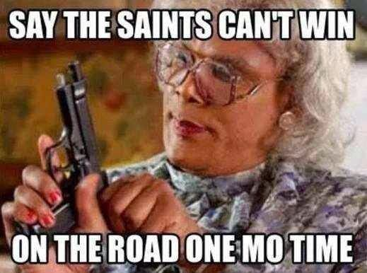say the saints can't win on the road one mo time