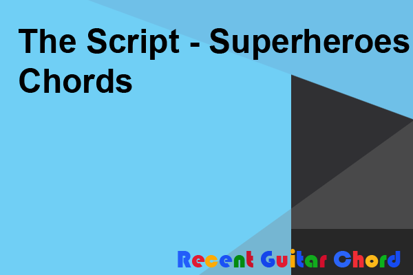 The Script - Superheroes Chords