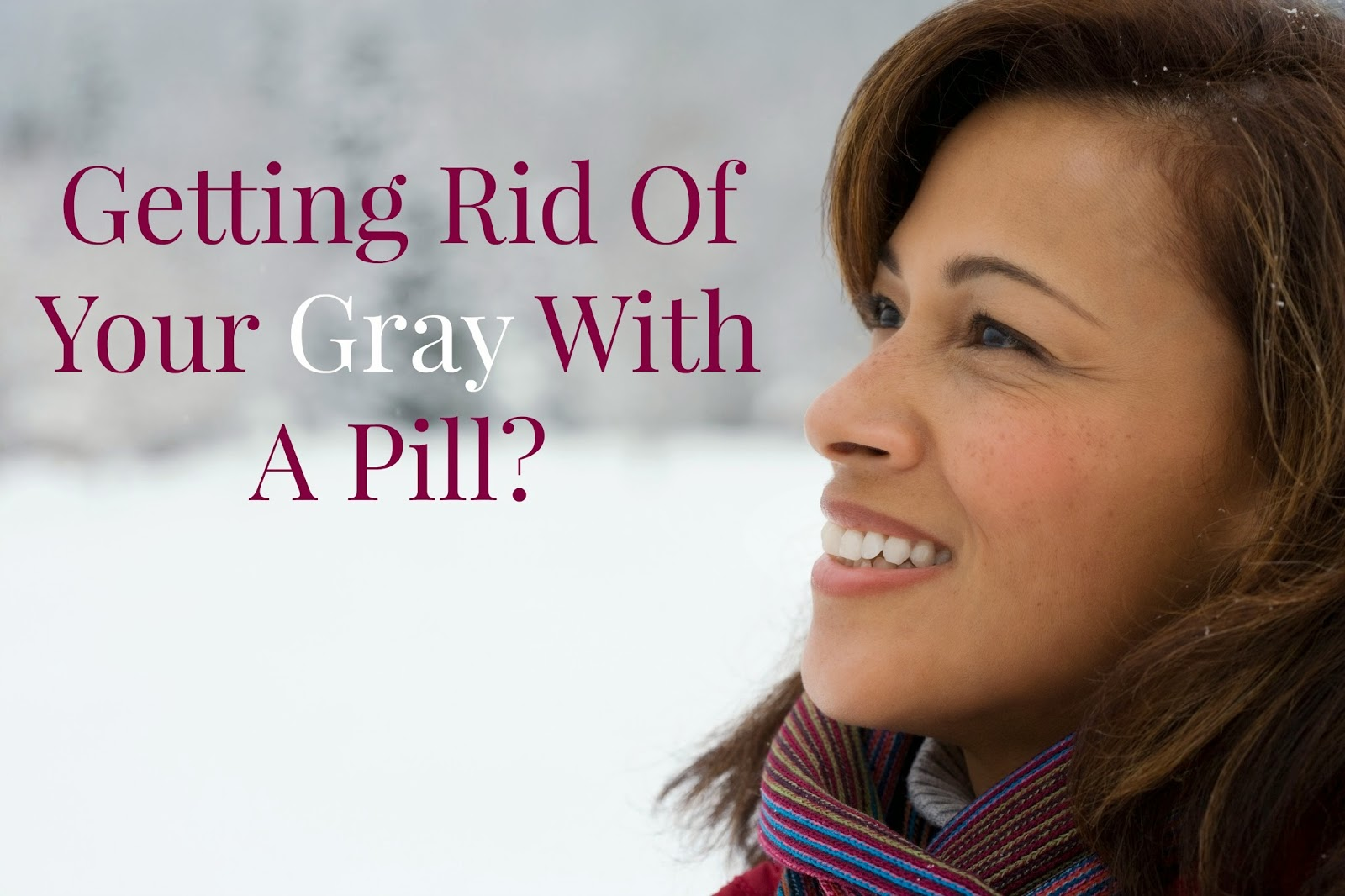 Getting rid of your gray with a pill?