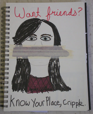 A simple drawing of a woman with visible eyes and long black hair but her mouth covered by a large band of masking tape and pen. The text at the top of the page says Want friends. The bottom text says Know your place cripple.
