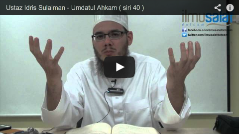 Ustaz Idris Sulaiman – Umdatul Ahkam ( siri 40 )