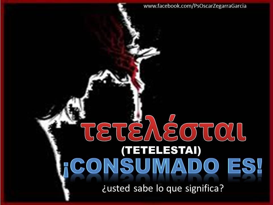 """♥ """" ¡ TETELESTAI ... CONSUMADO ES ! """" ♥"""