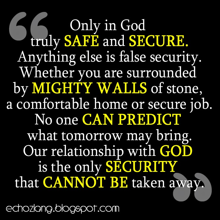 Our relationship[ with God is the only security that cannot be taken away.