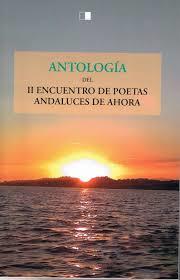 ANTOLOGIA II ENCUENTRO DE POETAS ANDALUCES DE AHORA, 2012