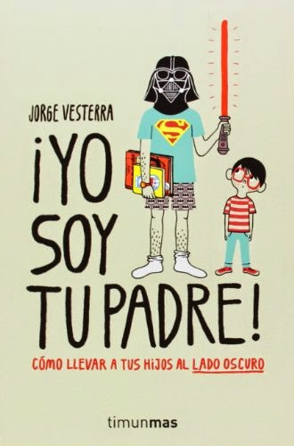 ¡Yo soy tu padre! Cómo llevar a tus hijos al lado oscuro (Volúmenes independientes) [Tapa Blanda] Jorge Vesterra
