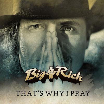 Big & Rich - That's Why I Pray Lyrics