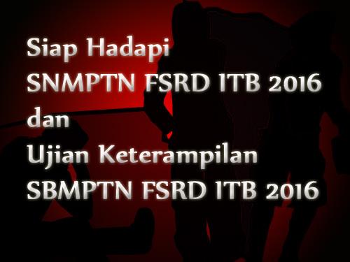 Siap Hadapi SNMPTN FSRD ITB 2016 dan Ujian Keterampilan SBMPTN FSRD ITB 2016