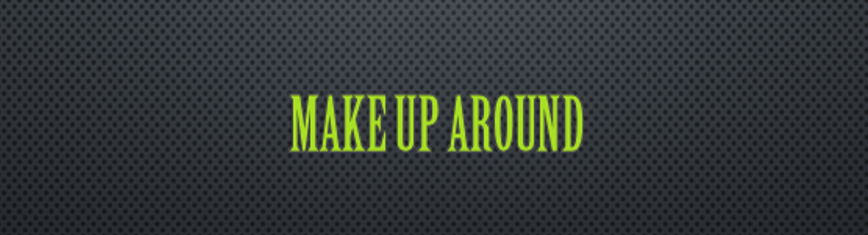 Make up around!