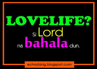 LOVELIFE? si LORD na bahala dun.