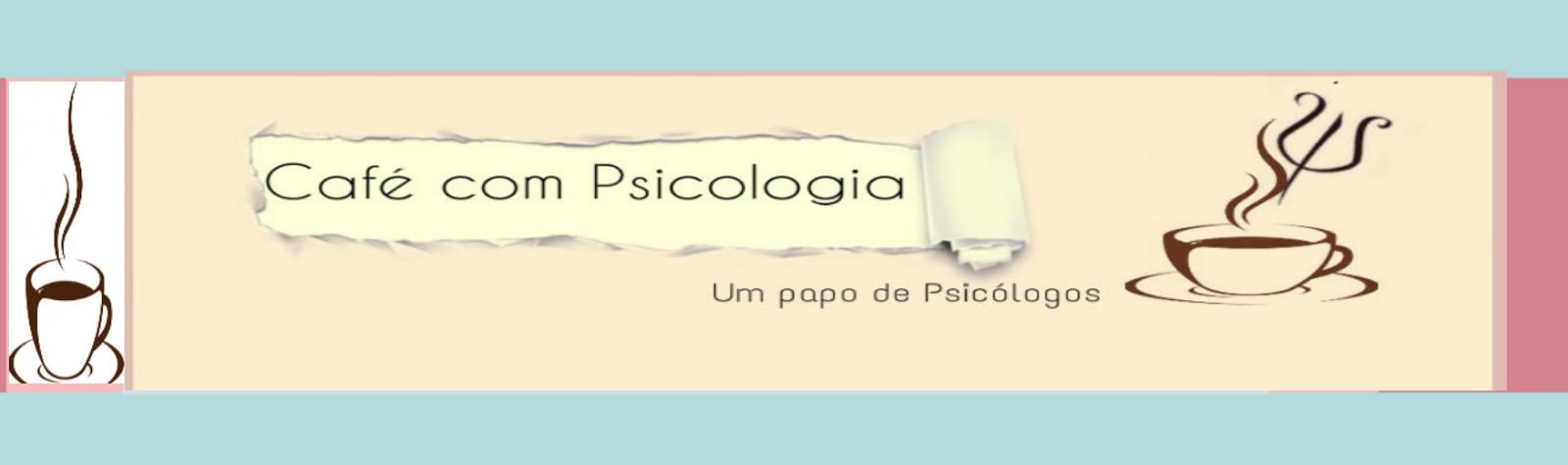 Café com Psicologia - Um papo de Psicólogo