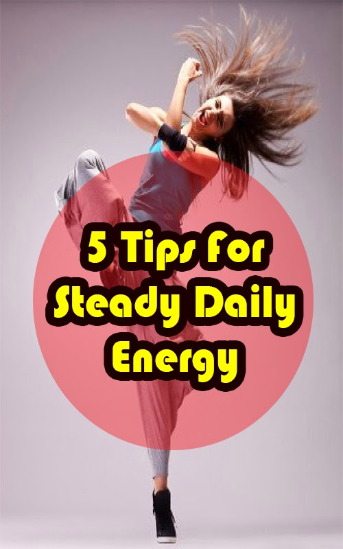 5 Tips For Steady Daily Energy