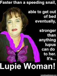 Image, me with superhero cape drawn on. Text: Faster than a speeding snail, able to get out of bed eventually, stronger than anything lupus can do to her, It's Lupie Woman.