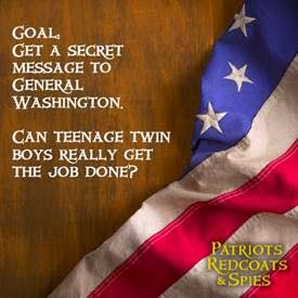Goal, get a secret message to General Washington. Can teenage twin boys really get the job done?