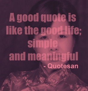 A good quote is a like the good life; simple and meaningful