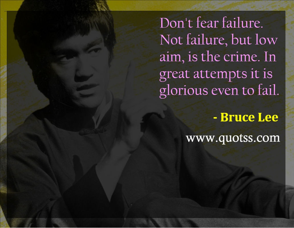 Image Quote on Quotss - Don't fear failure. Not failure, but low aim, is the crime. In great attempts it is glorious even to fail. by