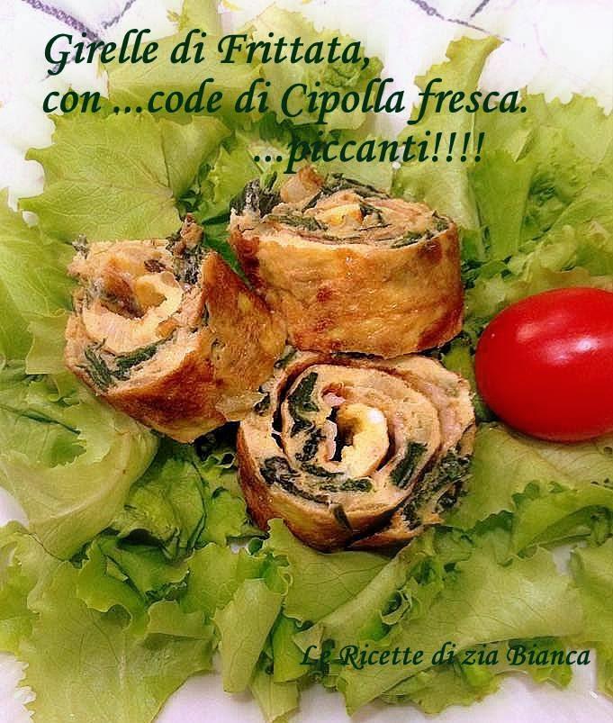 girelle di frittata con ...code di cipolla fresca. piccanti!!!