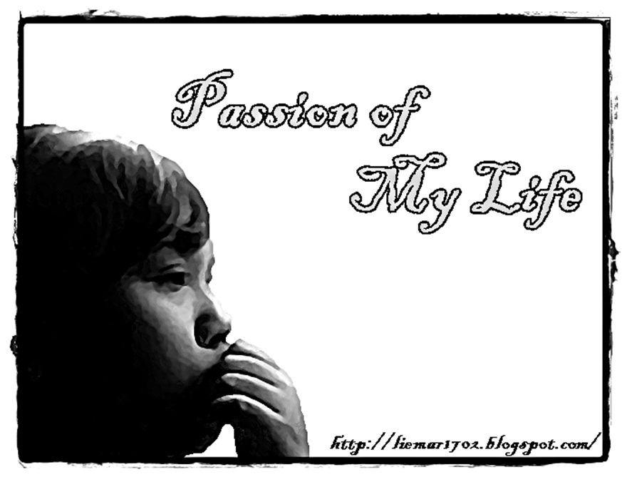 passion of my life