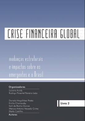 CRISE FINANCEIRA GLOBAL - MUDANÇAS ESTRUTURAIS E IMPACTOS SOBRE OS EMERGENTES E O BRASIL