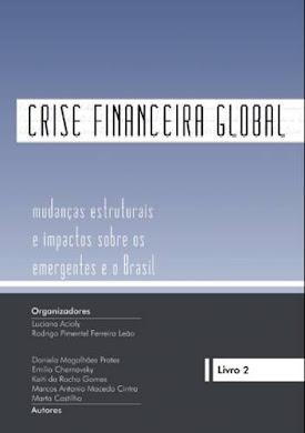 CRISE FINANCEIRA GLOBAL - MUDANÇAS ESTRUTURAIS E IMPACTOS SOBRE OS EMERGENTES E O BRASIL