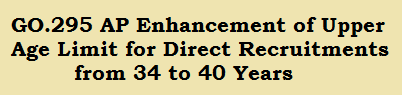 GO.295 AP Enhancement of Upper Age Limit for Direct Recruitments from 34 to 40 Years