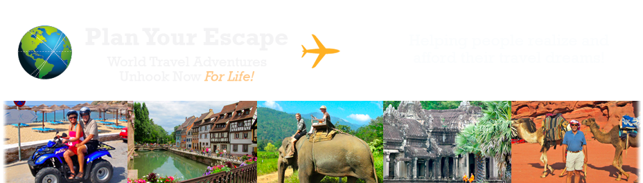 <b><i>Plan Your Escape</i> World Travel Adventures - Unhook Now... <i>for Life!</i></b>