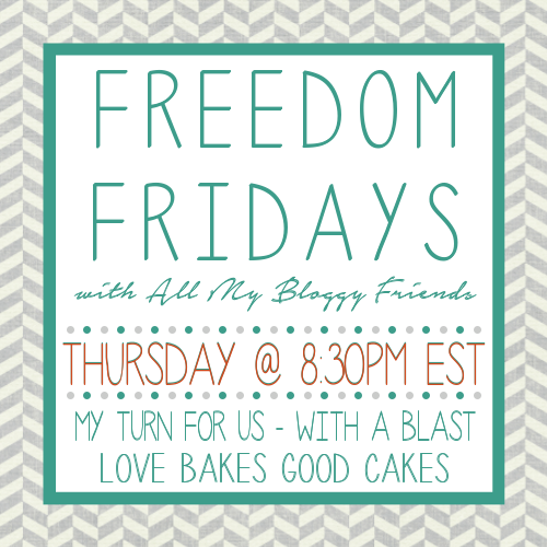 Freedom Fridays with All My Bloggy Friends #52 ~ Linkparty #AnythingGoes www.WithABlast.net