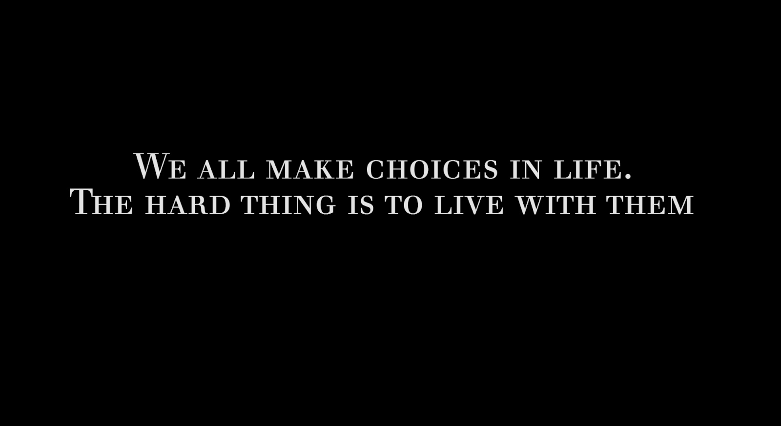 We all make choices in life. The hard thing is to live with them