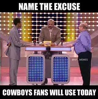 Name the excuse cowboys fans will use today
