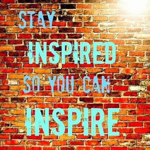 stay inspired so you can inspire