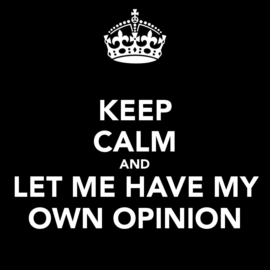 keep-calm-and-let-me-have-my-own-opinion