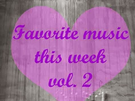Favorite music this week - vol. 2