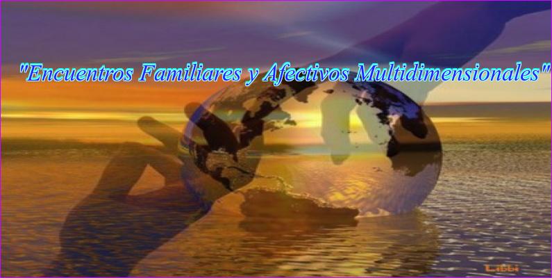 """""""Encuentros Familiares y Afectivos Multidimensiona"""