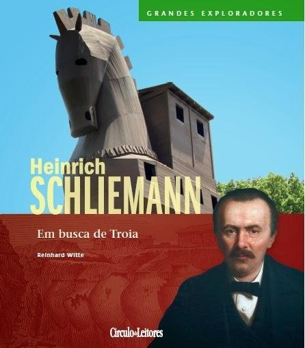 BIOGRAFIA - HEINRICH SCHLIEMANN - EM BUSCA DE TROIA, de Reinhard Witte