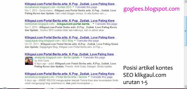 """posisi artikel kontes SEO klikgaul.com dengan keyword """"Klikgaul.com Portal Berita artis ,K-Pop , Zodiak, Love Paling Keren dan Update"""" urutan 1-5"""
