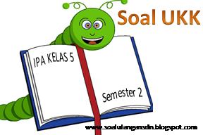 Soal UKK IPA Kelas 5 Semester 2 KTSP