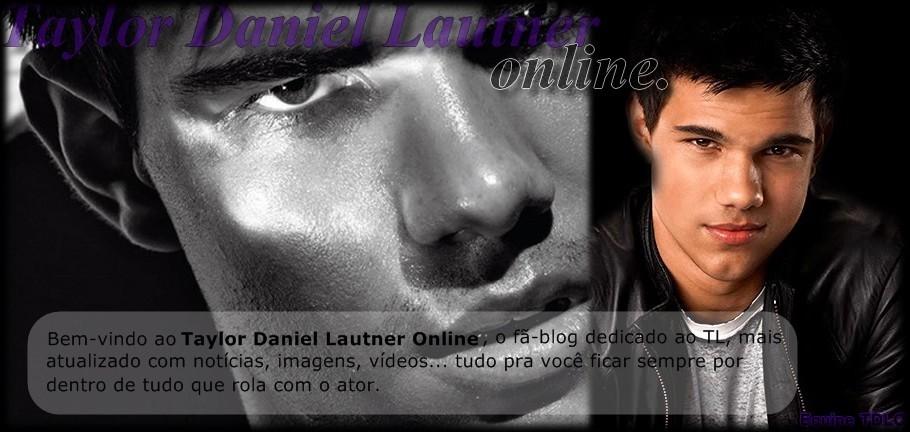 Taylor Daniel Lautner Online  - Tudo sobre Taylor Lautner, no Fã-blog mais dedicado