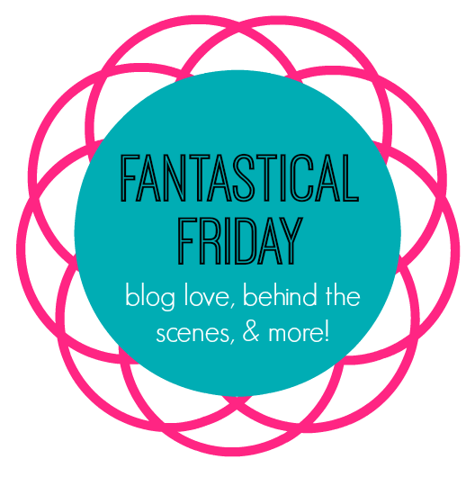 Fantastical Friday | Blog love, Behind the scenes, & More!