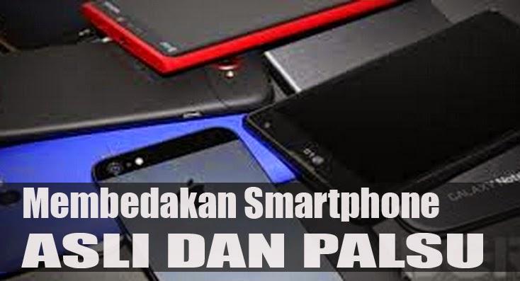 Tips dan Cara Membedakan mengetahui Smartphone Asli dan Palsu KW