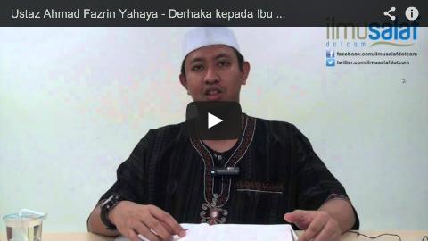 Ustaz Ahmad Fazrin Yahaya – Derhaka kepada Ibu Bapa Merupakan Dosa Besar Selepas Syirik