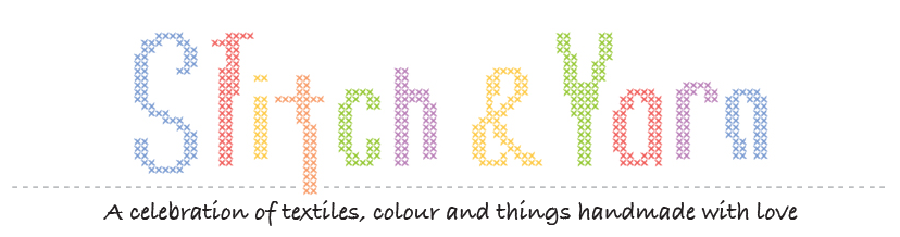 Stitch and Yarn a celebration of craft, colour, pattern and things handmade with love.