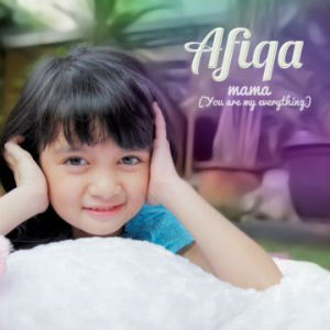 Lyrik Lagu Afiqa – Mama (You Are My Everything)