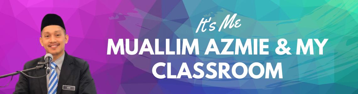 Muallim Azmie & My Classroom