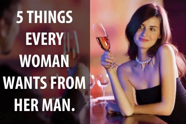 5 THINGS EVERY WOMAN WANTS FROM HER MAN