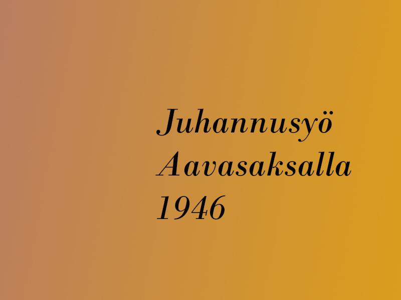 Juhannusyö Aavasaksalla 1946