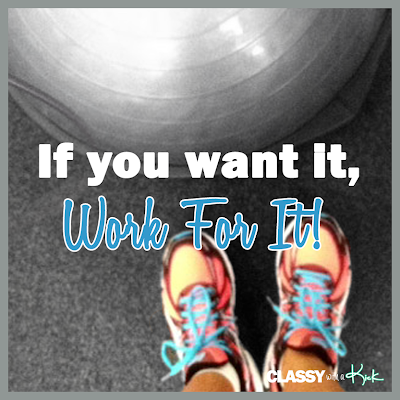 Classy with a Kick: Workout Quote - If you want it, work for it!