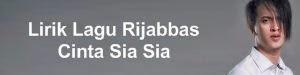 Lirik Lagu Rijabbas - Cinta Sia Sia