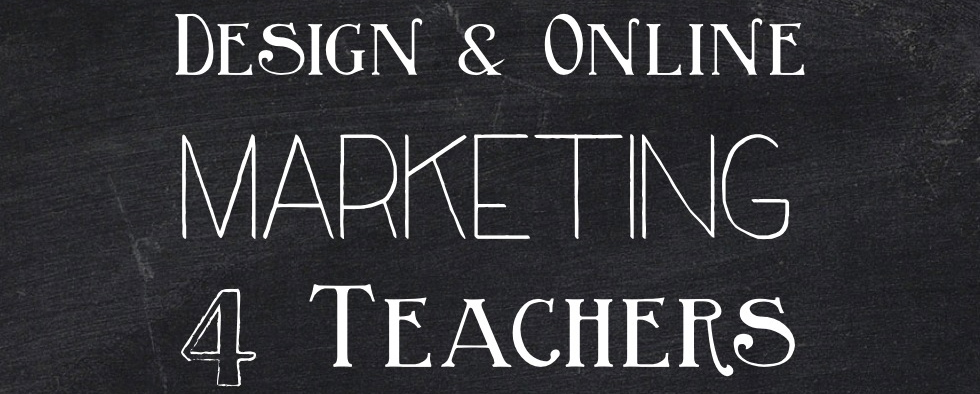 Design & Online Marketing 4 Teachers
