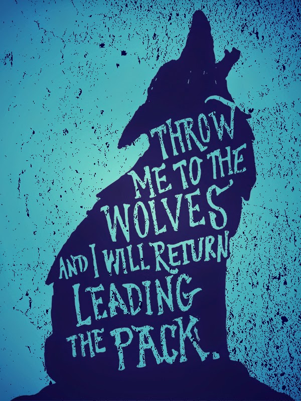 Throw me to the Wolves, and i will return Leading the Pack image quote
